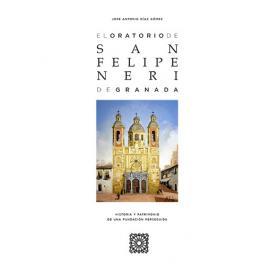 Oratorio de San Felipe Neri de Granada. Historia y patrimonio de una fundación perseguida
