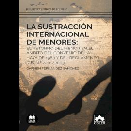 Sustracción internacional de menores: el retorno del menor en el ámbito del convenio de la haya de 1980 y del reglamento (CE) nº 2201/2003