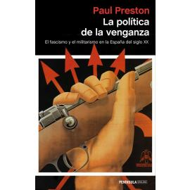 La política de la venganza. El fascismo y el militarismo en la España del siglo XX